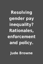 Resolving gender pay inequality? Rationales,…
