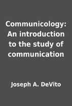 Communicology: An introduction to the study…