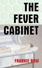 The Fever Cabinet by Frankie Bow