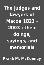 The judges and lawyers of Macon 1823 - 2003…