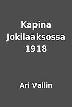 Kapina Jokilaaksossa 1918 by Ari Vallin
