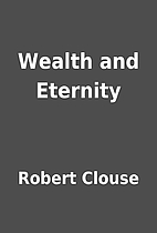 Wealth and Eternity by Robert Clouse