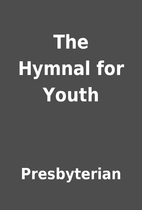 The Hymnal for Youth by Presbyterian