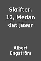 Skrifter. 12, Medan det jäser by Albert…