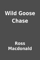Wild Goose Chase by Ross Macdonald