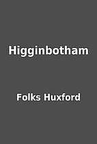 Higginbotham by Folks Huxford