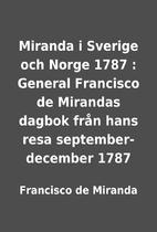 Miranda i Sverige och Norge 1787 : General…