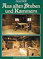 Aus alten Stuben und Kammern by Alois Wolf
