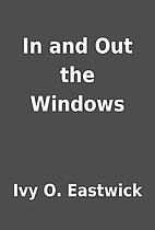 In and Out the Windows by Ivy O. Eastwick