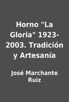 Horno La Gloria 1923-2003. Tradición y…