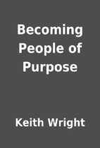Becoming People of Purpose by Keith Wright