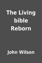 The Living bible Reborn by John Wilson