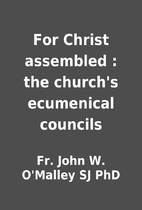 For Christ assembled : the church's…