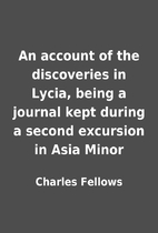 An account of the discoveries in Lycia,…