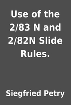 Use of the 2/83 N and 2/82N Slide Rules. by…
