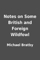 Notes on Some British and Foreign Wildfowl…