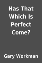 Has That Which Is Perfect Come? by Gary…