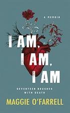 I Am, I Am, I Am: Seventeen Brushes with…