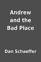 Andrew and the Bad Place by Dan Schaeffer