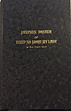 Stephen Foster, Or Weep No More My Lady (3rd…