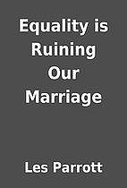 Equality is Ruining Our Marriage by Les…