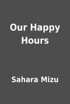 Our Happy Hours by Sahara Mizu