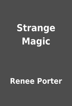 Strange Magic by Renee Porter
