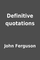 Definitive quotations by John Ferguson