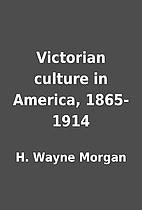 Victorian culture in America, 1865-1914 by…