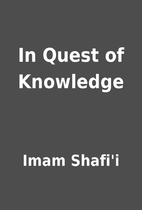 In Quest of Knowledge by Imam Shafi'i