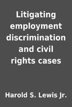 Litigating employment discrimination and…
