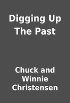 Digging Up The Past by Chuck and Winnie…