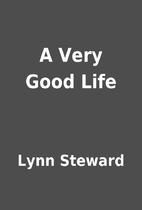 A Very Good Life by Lynn Steward