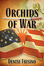 Orchids of War by Denise Frisino