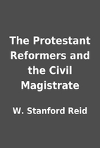 The Protestant Reformers and the Civil…