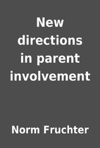 New directions in parent involvement by Norm…