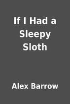 If I Had a Sleepy Sloth by Alex Barrow
