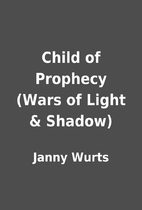 Child of Prophecy (Wars of Light & Shadow)…
