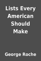 Lists Every American Should Make by George…