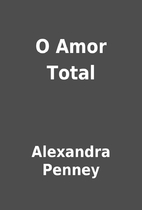 O Amor Total by Alexandra Penney