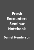 Fresh Encounters Seminar Notebook by Daniel…