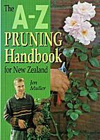 A-Z pruning handbook for New Zealand by Jon…