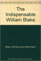 The Indispensable Blake by William Blake