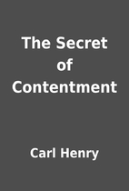 The Secret of Contentment by Carl Henry