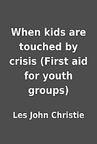 When kids are touched by crisis (First aid…