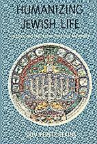 Humanizing Jewish Life: Judaism and the…