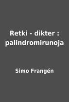 Retki - dikter : palindromirunoja by Simo…