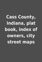 Cass County, Indiana, plat book, index of…