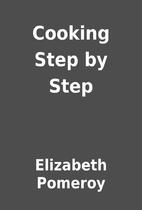 Cooking Step by Step by Elizabeth Pomeroy