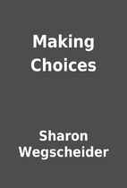 Making Choices by Sharon Wegscheider